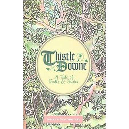Thistle Downe : A Tale of Trolls & Fairies (Hardcover) (Molly Whitney & Gary Whitney) thumb