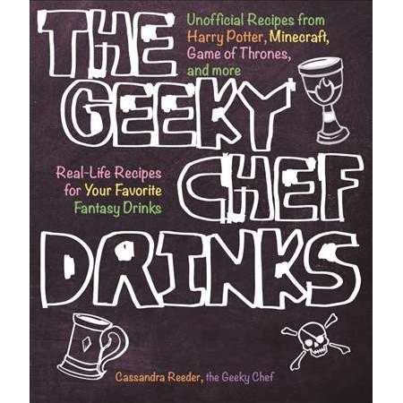 Geeky Chef Drinks : Unofficial Drink and Cocktail Recipes from Game of Thrones, Legend of Zelda, Star thumb