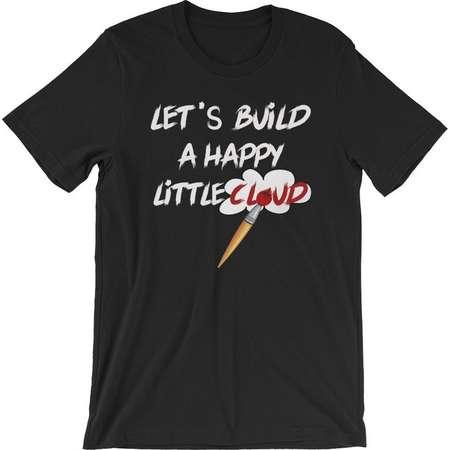 Let's build a happy little cloud T-shirt - Bob Ross quote Short-Sleeve Unisex T-Shirt thumb