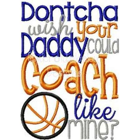 Dontcha Wish Your Daddy Could Coach Basketball Like Mine 5x7 Machine Applique Embroidery Design Pattern File - Football Baseball Basketball thumb