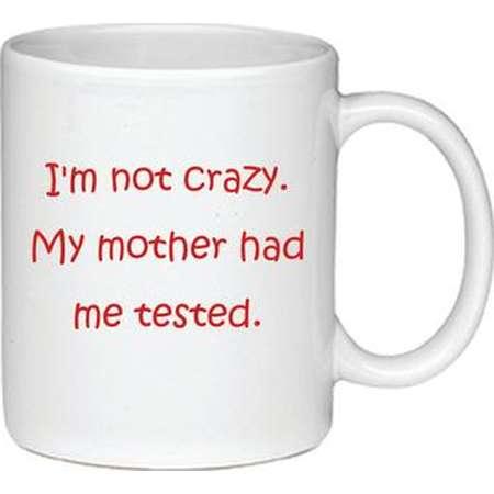 I'm Not Crazy.  My Mother Had Me Tested - Printed On Both Sides - Big Bang Theory Coffee Mug - 081 thumb