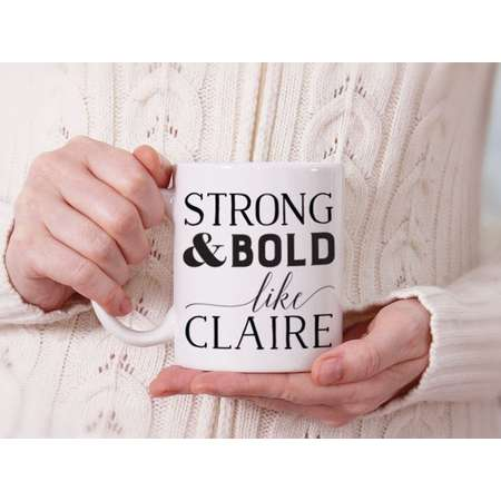 Strong & Bold Like Claire - Outlander Inspired Mug - Witty, Funny, gift for her thumb