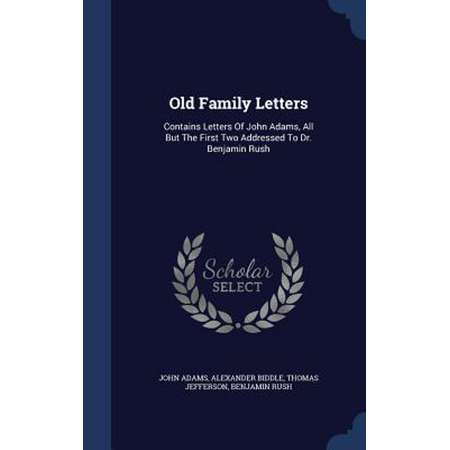 Old Family Letters : Contains Letters of John Adams, All But the First Two Addressed to Dr. Benjamin Rush thumb