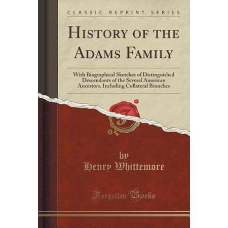 History of the Adams Family : With Biographical Sketches of Distinguished Descendants of the Several American Ancestors, Including Collateral Branches (Classic Reprint) thumb