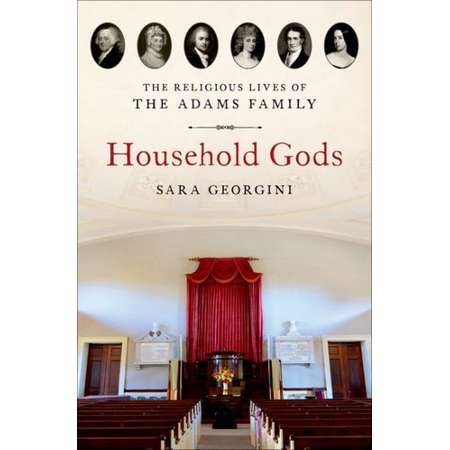 Household Gods : The Religious Lives of the Adams Family thumb