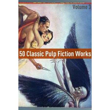 50 Classic Pulp Fiction Works: Volume Three - eBook thumb