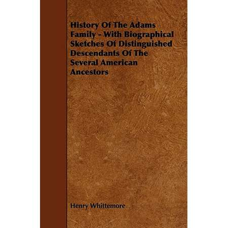 History of the Adams Family - With Biographical Sketches of Distinguished Descendants of the Several American Ancestors thumb