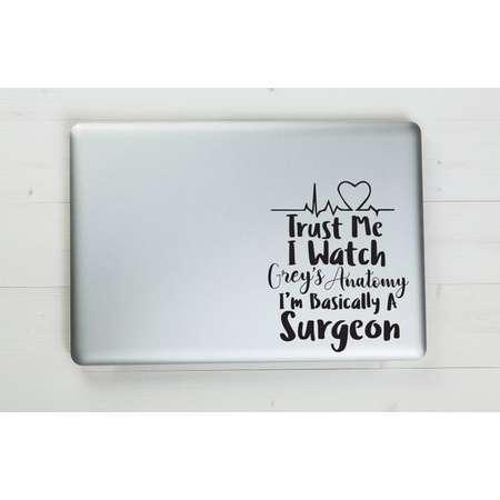 "Trust Me I Watch Grey's Anatomy I'm Basically A Surgeon Vinyl Sticker Decal 6.5""x5.25"" thumb"