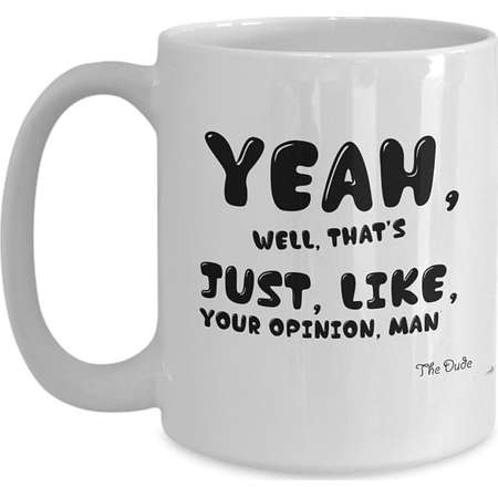 Yeah Well That's Just Like Your Opinion Man, The Big Lebowski Coffee Mug, Super Fun Gift! thumb
